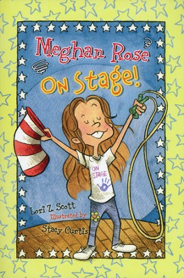 Meghan Rose on Stage   -     By: Lori Z. Scott     Illustrated By: Stacy Curtis