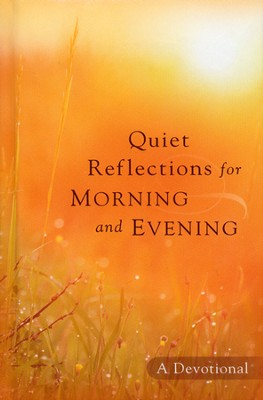 Quiet Reflections for Morning and Evening: A Devotional  -