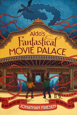 Aldo's Fantastical Movie Palace  -     By: Jonathan Friesen