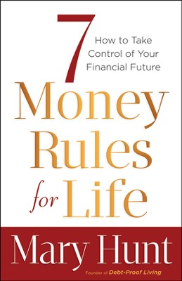 7 Money Rules for Life: How to Take Control of Your Financial Future  -     By: Mary Hunt