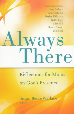 Always There: Reflections for Moms on God's Presence  -     By: Susan Besze Wallace