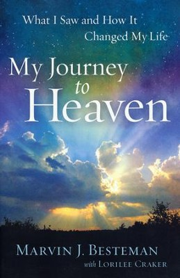 My Journey to Heaven: What I Saw and How It Changed My Life  -     By: Marvin J. Besteman, Lorilee Craker