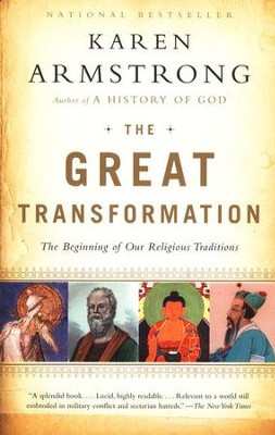 The Great Transformation: The Beginning of Our Religious Traditions  -     By: Karen Armstrong