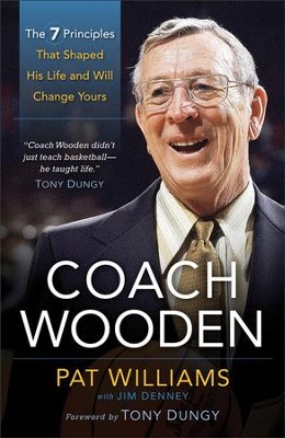Coach Wooden: The 7 Principles That Shaped His Life and Will Change Yours  -     By: Pat Williams, Jim Denney