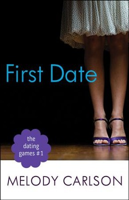 The Dating Games #1: First Date   -     By: Melody Carlson