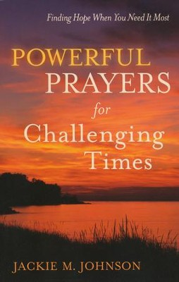 Powerful Prayers for Challenging Times: Finding Hope When You Need It Most  -     By: Jackie M. Johnson