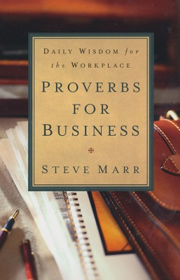 Proverbs for Business: Daily Wisdom for the Workplace  -     By: Steve Marr
