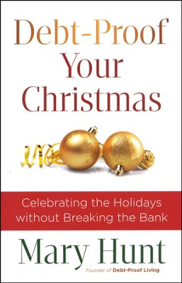 Debt-Proof Your Christmas: Celebrating the Holidays without Breaking the Bank  -     By: Mary Hunt