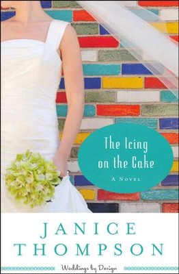 The Icing on the Cake, Weddings by Design Series #2   -     By: Janice Thompson