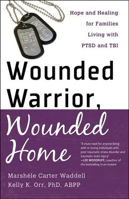 Wounded Warrior, Wounded Home: Hope and Healing for Families Living with PTSD and TBI  -     By: Marshele Carter Waddell, Kelly K. Orr