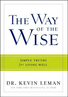 The Way of the Wise: Simple Truths for Living Well  -     By: Dr. Kevin Leman