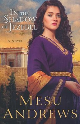 In the Shadow of Jezebel  -     By: Mesu Andrews
