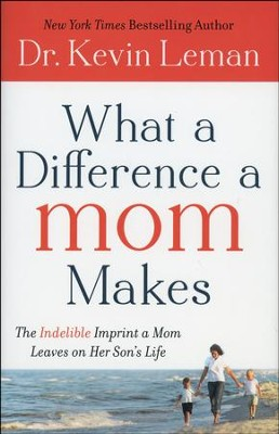 What a Difference a Mom Makes: The Indelible Imprint a Mom Leaves on Her Son's Life - Slightly Imperfect  -     By: Dr. Kevin Leman