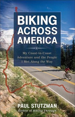 Biking Across America: My Coast-to-Coast Adventure and the People I Met Along the Way  -     By: Paul Stutzman