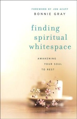 Finding Spiritual Whitespace: Awakening Your Soul to Rest  -     By: Bonnie Gray
