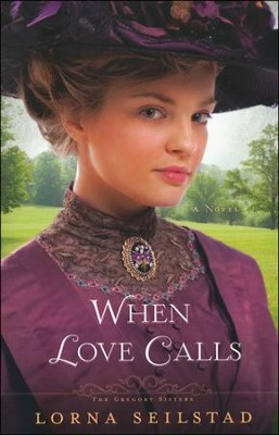 When Love Calls, Gregory Sisters Series #1   -     By: Lorna Seilstad
