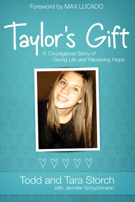Taylor's Gift: A Courageous Story of Giving Life and Renewing Hope  -     By: Todd & Tara Storch with Jennifer Schuchmann