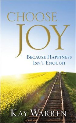 Choose Joy: Because Happiness Isn't Enough, Participant's Guide  -     By: Kay Warren
