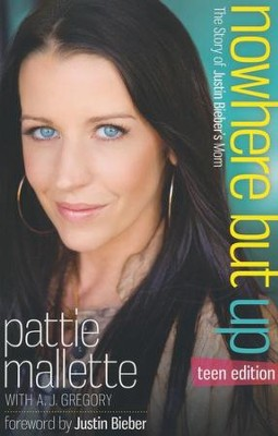 Nowhere but Up, Teen Edition: The Story of Justin Bieber's Mom  -     By: Pattie Mallette, A.J. Gregory