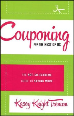 Couponing for the Rest of Us: The Not-So-Extreme Guide to Saving More  -     By: Kasey Knight Trenum