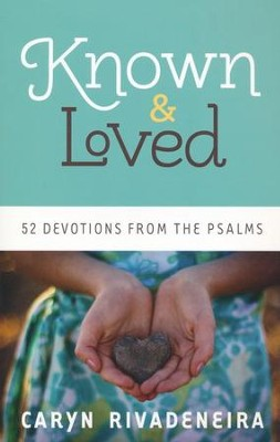 Known & Loved: 52 Devotions from the Psalms   -     By: Caryn Rivadeneira