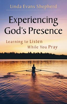 Experiencing God's Presence: Learning to Listen While You Pray  -     By: Linda Evans Shepherd
