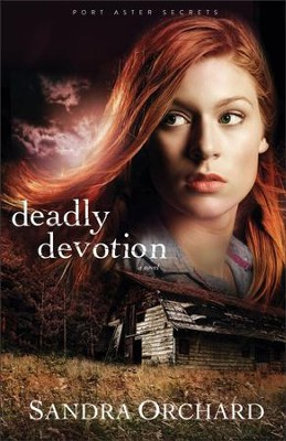 Deadly Devotion, Port Aster Secrets Series #1   -     By: Sandra Orchard