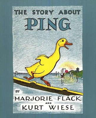 The Story about Ping   -     By: Marjorie Flack, Kurt Wiese