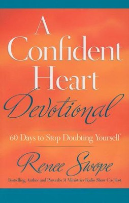 A Confident Heart Devotional: 60 Days to Stop Doubting Yourself  -     By: Renee Swope