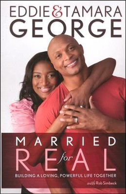 Married for Real: Building a Loving, Powerful Life Together  -     By: Eddie George, Tamara George