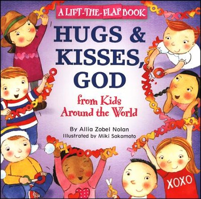 Hugs and Kisses, God: A Lift-the-Flap Book  -     By: Allia Z. Nolan