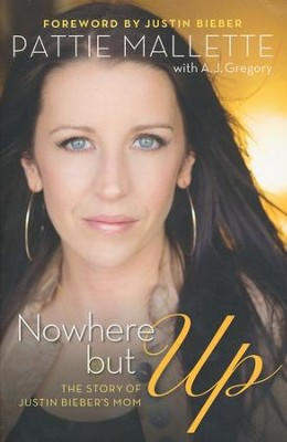 Nowhere but Up: The Story of Justin Bieber's Mom, repackaged edition  -     By: Pattie Mallette, A.J. Gregory