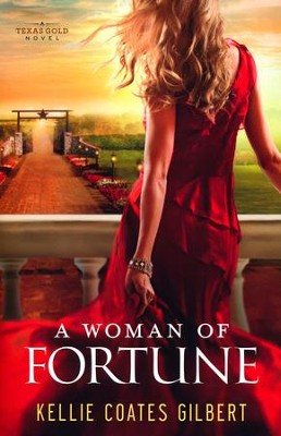 A Woman of Fortune, Texas Gold Series #1   -     By: Kellie Coates Gilbert
