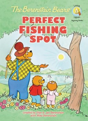 Living Lights: The Berenstain Bears Perfect Fishing  Spot  -     By: Stan Berenstain, Jan Berenstain, Mike Berenstain