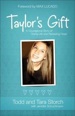 Taylor's Gift: A Courageous Story of Giving Life and Renewing Hope  -     By: Todd Storch, Tara Storch, Jennifer Schuchmann