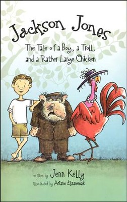 Jackson Jones, Book 2: The Tale of a Boy, a Troll, and a Rather Large Chicken  -     By: Jenn L. Kelly