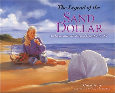 The Legend of the Sand Dollar: An Inspirational Story of Hope for Easter  -     By: Chris Auer     Illustrated By: Rick Johnson