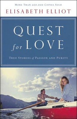 Quest for Love: True Stories of Passion and Purity - Updated Edition  -     By: Elisabeth Elliot