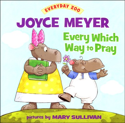 Every Which Way to Pray  -     By: Joyce Meyer     Illustrated By: Mary Sullivan