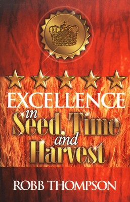 Excellence in Seedtime & Harvest  -     By: Robb Thompson