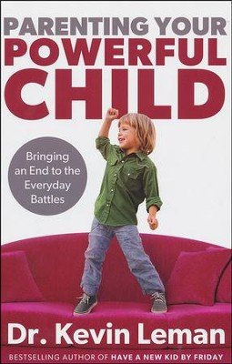 Parenting Your Powerful Child: Bringing an End to the Everyday Battles  -     By: Dr. Kevin Leman
