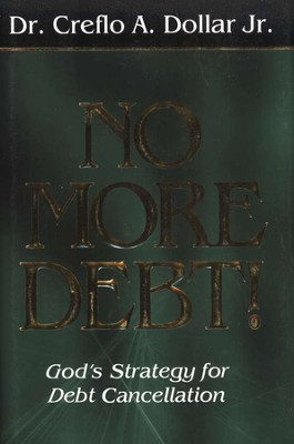 No More Debt!: God's Strategy for Debt Cancellation   -     By: Dr. Creflo A. Dollar