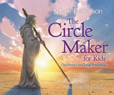 The Circle Maker for Kids: One Prayer Can Change Everything  -     By: Mark Batterson