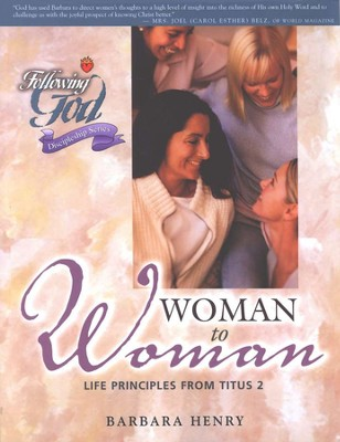 Following God Series: Woman to Woman: Life Principles  from Titus 2                             -     By: Barbara Henry