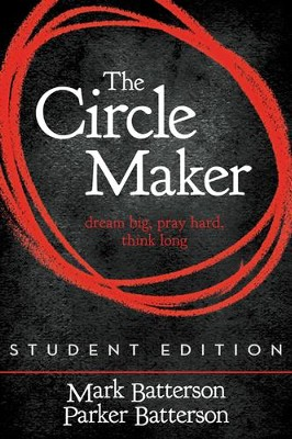 The Circle Maker, Student Edition: Dream Big. Pray Hard. Think Long. - Slightly Imperfect  -     By: Mark Batterson, Parker Batterson