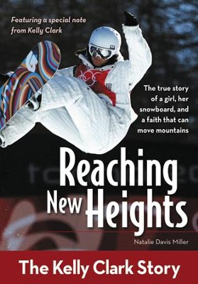 Reaching New Heights: The Kelly Clark Story  -     By: Natalie Davis Miller