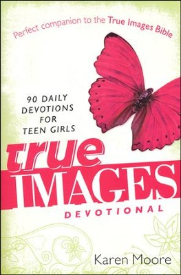 True Images Devotional: 90 Daily Devotions for Teen Girls  -     By: Karen Moore