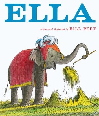Ella      -     By: Bill Peet     Illustrated By: Bill Peet