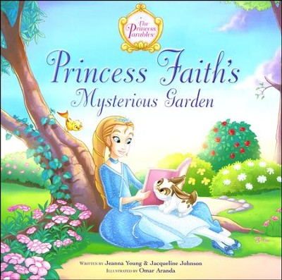 Princess Faith's Mysterious Garden  -     By: Jacqueline Johnson, Jeanna Young     Illustrated By: Omar Aranda