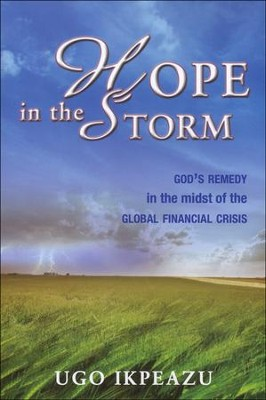 Hope in the Storm: God's Remedy in the Midst of the Global Financial Crisis  -     By: Ugo Ikpeazu